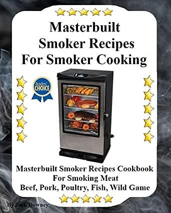 Masterbuilt Smoker Recipes For Smoker Cooking: Masterbuilt