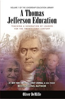 A Thomas Jefferson Education: Teaching a Generation of Leaders for the Twenty-First Century (The Leadership Education Library Book 1) by [DeMille, Oliver]