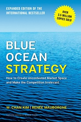 Blue Ocean Strategy, Expanded Edition: How to Create Uncontested Market Space and Make the Competition Irrelevant by [Mauborgne, Renée A., Kim, W. Chan]
