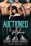 Auctioned To The Alphas: Paranormal Reverse Harem Romance (Love's Hollow Auctions Book 2)