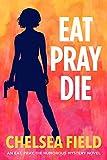 Eat, Pray, Die (An Eat, Pray, Die Humorous Mystery Book 1)