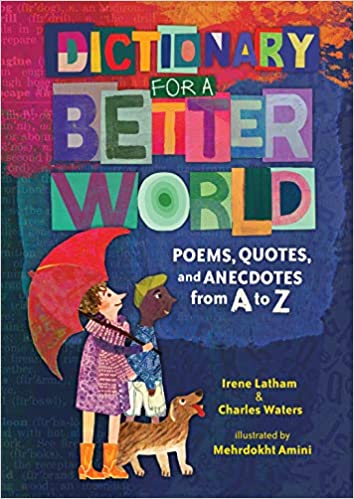 A Dictionary for a Better World: Poems, Quotes and Anecdotes from A to Z by Irene Latham and Charles Waters
