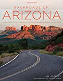 Backroads of Arizona - Second Edition: Along the Byways to Breathtaking Landscapes and Quirky Small Towns