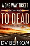 A One Way Ticket to Dead: A Kate Jones Thriller (Kate Jones Thrillers Book 7)