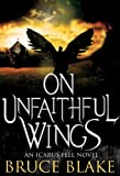 On Unfaithful Wings: An Icarus Fell Novel