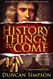 The History of Things to Come (The Dark Horizon Trilogy Book 1)