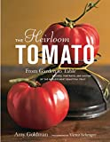 The Heirloom Tomato: From Garden to Table: Recipes, Portraits, and History of the World's Most Beautiful Fruit