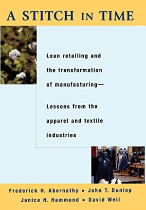 A Stitch in Time: Lean Retailing and the Transformation of Manufacturing–Lessons from the Apparel and Textile…