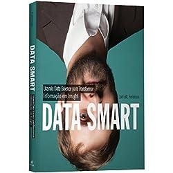 Data Smart. Usando Data Science Para Transformar Informação em Insight