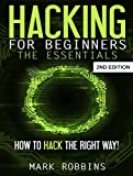 Hacking for Beginners - The Essentials: How to Hack the Right Way!