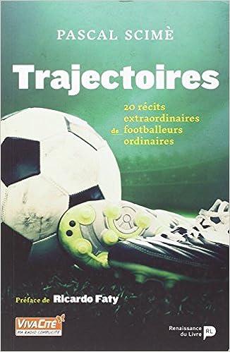 Trajectoires. 20 récits extraordinaires de footballeurs ordinaires