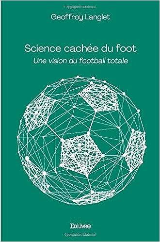Science cachée du foot - Une vision du football totale