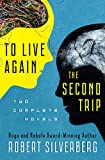 To Live Again and The Second Trip: Two Complete Novels