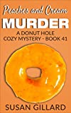Peaches and Cream Murder: A Donut Hole Cozy - Book 41 (Donut Hole Cozy Mystery)