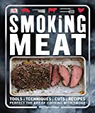 Smoking Meat: Tools - Techniques - Cuts - Recipes; Perfect the Art of Cooking with Smoke