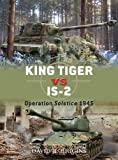 King Tiger vs IS-2: Operation Solstice 1945 (Duel Book 37)
