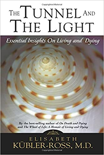 The Tunnel and the Light: Essential Insights on Living and Dying