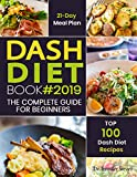DASH Diet Cookbook #2019: The Complete DASH Diet Guide for Beginners with 21-Day Meal Plan to Lose Weight and Reduce Blood Pressure, Prevent Disease and Live Healthy