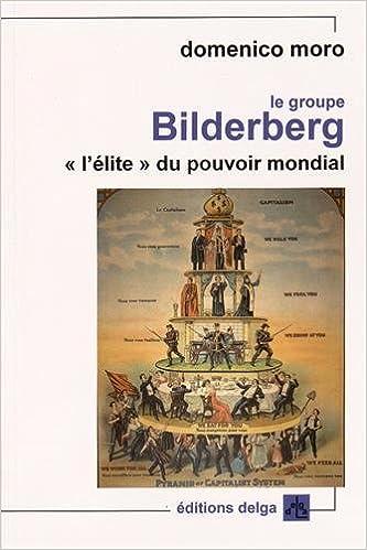 "Amazon.fr - Le groupe Bilderberg : ""L'élite"" du pouvoir mondial - Moro,  Domenico, Patrizio, Marie-Ange - Livres"