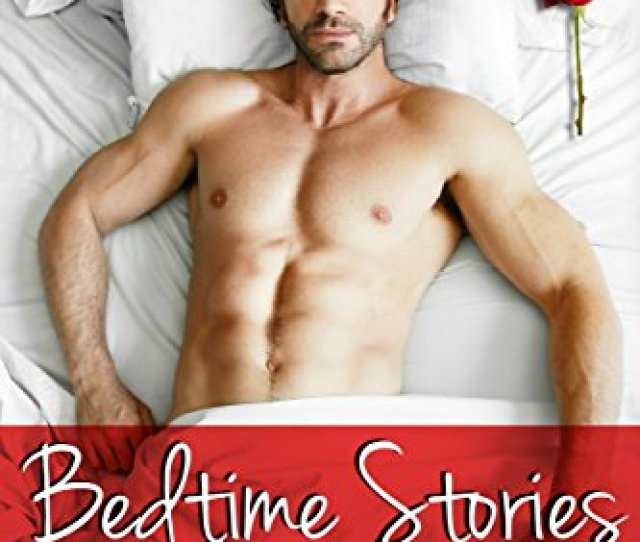 Bedtime Stories For Women A Collection Of Erotic Stories For Women Erotica For Women By Women Kindle Edition