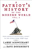 A Patriot's History of the Modern World, Vol. I: From America's Exceptional Ascent to the Atomic Bomb: 1898-1945