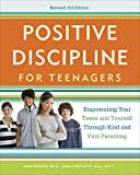 Positive Discipline for Teenagers, Revised 3rd Edition: Empowering Your Teens and Yourself Through Kind and Firm Parenting