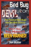 Bed Bug DEVILution: The Flood of Bed Bugs into the Next Century Don't Say You Haven't Been Warned