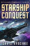 Starship Conquest: (First Conquest) (Stellar Conquest Series Book 1)