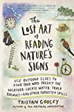The Lost Art of Reading Nature's Signs: Use Outdoor Clues to Find Your Way, Predict the Weather, Locate Water, Track Animals-and Other Forgotten Skills