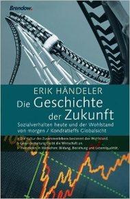 Die Geschichte der Zukunft. Sozialverhalten heute und der Wohlstand von morgen. / Erik Händeler / Brendow, 2005