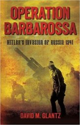 Operation Barbarossa: Hitler's Invasion Of Russia 1941: Glantz:  9780752460703: Amazon.com: Books