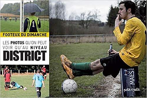 Les Footeux du Dimanche : Les photos qu'on peut voir qu'au niveau District, tome 1