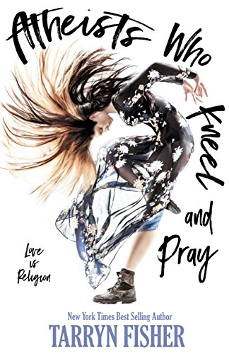 Atheists Who Kneel and Pray: a romance novel by [Fisher, Tarryn]