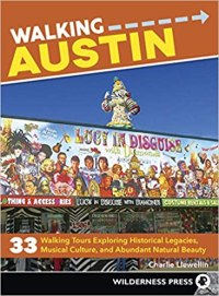Walking Austin: 33 Walking Tours Exploring Historical Legacies, Musical Culture, and Abundant Natural Beauty