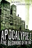 The Beginning of the End (Apocalypse Z Book 1)