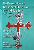 The Persecution and Genocide of Christians in the Middle East: Prevention, Prohibition, & Prosecution