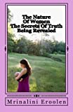 The Nature Of Women: The Secrets Of Truth Being Revealed by Mrs. Mrinalini Eroolen (2014-10-22)