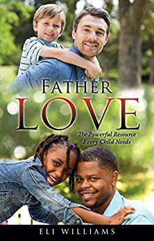 Father Love: The Powerful Resource Every Child Needs by [Williams, Eli]