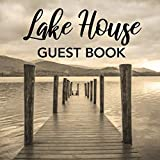 Lake House Guest Book: Vacation Home Sign in Book for Rental Property, Airbnb Visitors, Guests, Renters of Lake Cabin or House with Space for Message and Lines for Name and Address