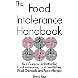 The Food Intolerance Handbook: Your Guide to Understanding Food Intolerance, Food Sensitivities, Food Chemicals, and Food Allergies