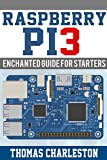 Raspberry PI3: Enchanted Guide for Starters