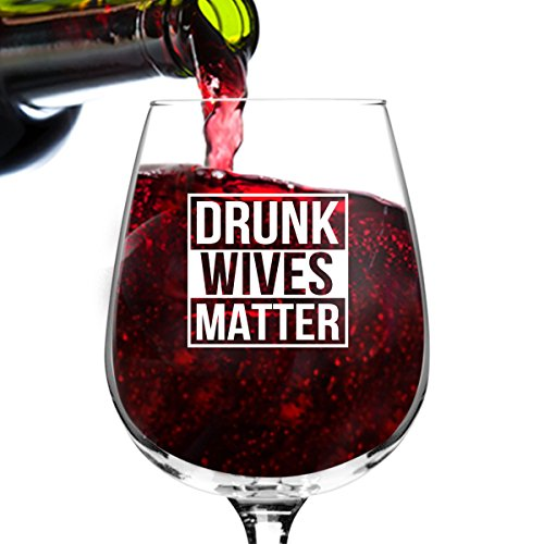 Drunk Wives Matter Funny Wine Glass- Gifts for Women- Premium Birthday Gift for Her, Mom, Best Friend- Unique Present Idea from Husband to Wife