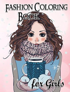 Fashion Coloring Book For Girls: Fun Fashion and Fresh Styles!: Coloring Book For Girls (Fashion & Other Fun Coloring…