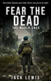 Fear the Dead: The World Ends (A Post-Apocalyptic Survival Series)