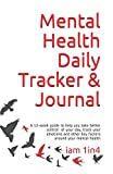 Mental Health Daily Tracker & Journal: A guide to help you take better control of your day, track your emotions and other key factors around your mental health