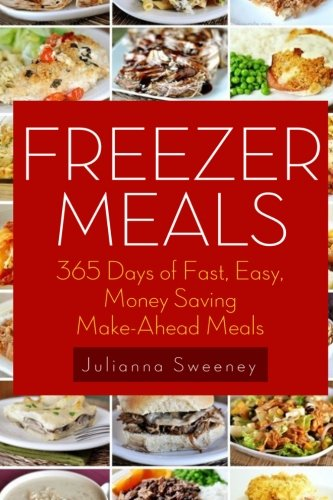 365 Freezer Recipes (Freezer Meals, Freezer Recipes, Freezer Cooking, Dump Dinners, Make Ahead, Slow Cooker)
