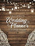The Complete Wedding Planner For Brides To Be: A Rustic Organizer, Budget Planning and Checklist Notebook