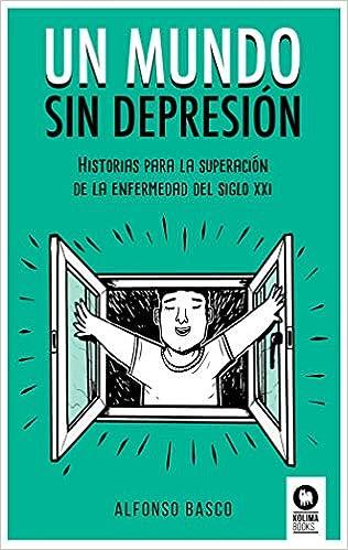 Un mundo sin depresión: Historias para la superación de la enfermedad del siglo XXI (Crecimiento personal)