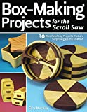 Box-Making Projects for the Scroll Saw: 30 Woodworking Projects that are Surprisingly Easy to Make (Fox Chapel Publishing)