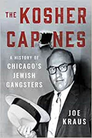 The Kosher Capones: A History of Chicago's Jewish Gangsters: Kraus, Joe: 9781501747311: Amazon.com: Books